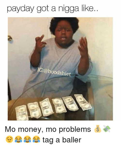 Funny, Money, and Tagged: payday got a nigga like..  hoodshi Mo money, mo problems 💰💸😔😂😂😂 tag a baller