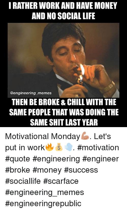 Irather Work And Have Money And No Social Life Memes Then Be Broke