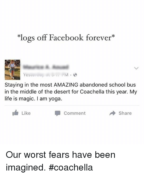 Coachella Facebook And Funny Logs Off Facebook Forever Yeste Staying In The Most