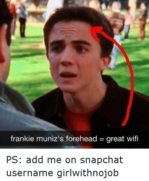 Instagram PS add me on snapchat username 6d3c4f frankie muniz's forehead great wifi ps add me on snapchat username