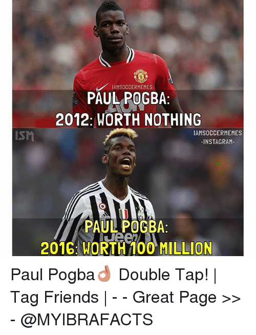 Friends, Instagram, and Soccer: IAMSOCCERMEMES  PAUL POGBA  2012: WORTH NOTHING  IAMSOCCERMEMES  ISM  INSTAGRAM  PAUL POGBA  2016 WORTH 100 MILLION Paul Pogba👌-Double Tap! | Tag Friends | - - -Great Page >> -  @MYIBRAFACTS