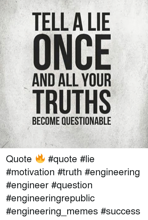 TELL a LIE ONCE TRUTHS BECOME QUESTIONABLE Quote 🔥 -Quote ...