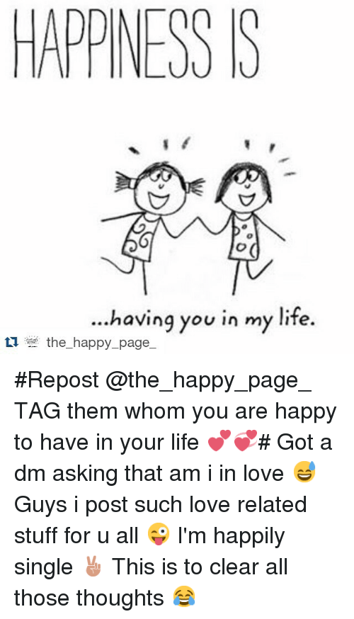 Happiness S Having You In My Life Ti The Happy Page Repost Them Whom