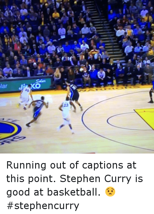 Lar Jako Running Out Of Captions At This Point Stephen Curry Is Good