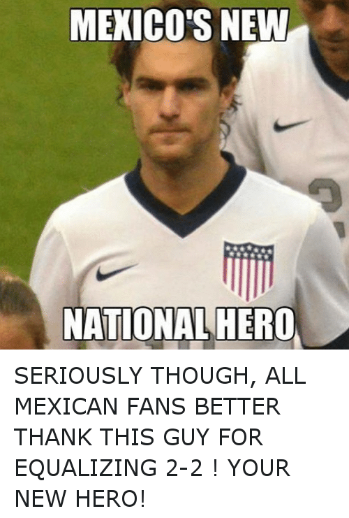 mexico s new national hero seriously though all mexican fans better