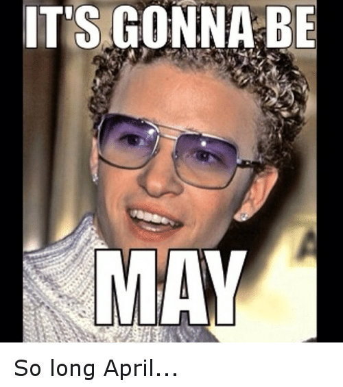 Funny, April, and Its Gonna Be May: IT'S GONNA BE  MAY So long April...