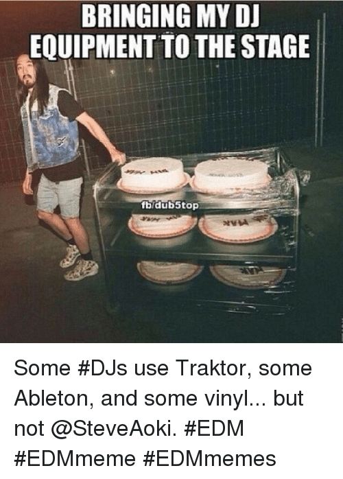 Music, Edm, and Ableton: BRINGING MY DJ  EQUIPMENT TO THE STAGE  fbldub5top Some DJs use Traktor, some Ableton, and some vinyl... but not @SteveAoki. EDM EDMmeme EDMmemes