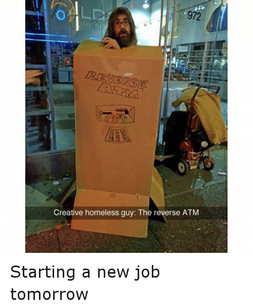 972 Creative Homeless Guy The Reverse Atm Starting A New Job