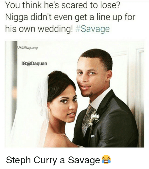 Daquan, Funny, and Savage: You think he's scared to lose?  Nigga didn't even get a line up for  his own wedding!  Savage  IG:@Daquan Steph Curry a Savage😂