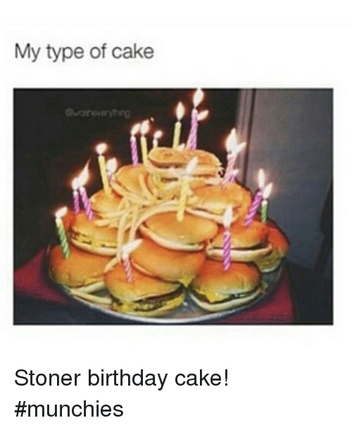 My Type of Cake Stoner Birthday Cake! Munchies | Birthday Meme on ME.ME