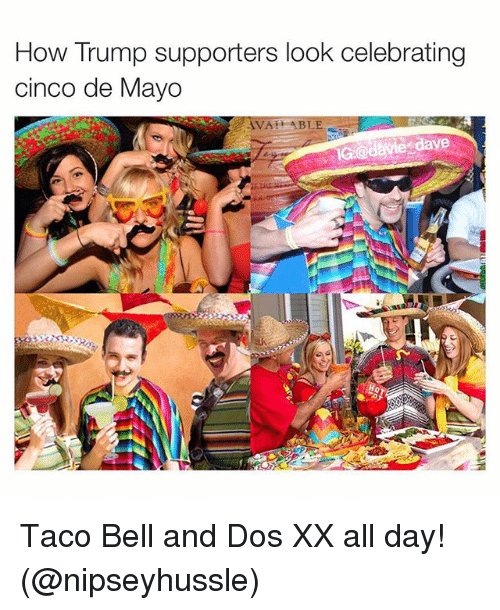 Instagram Taco Bell and Dos XX all febb70 how trump supporters look celebrating cinco de mayo able taco bell