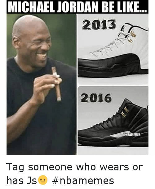 Instagram Tag someone who wears or has 0d42f3 michael jordan be like 2013 2016 tag someone who wears or has js