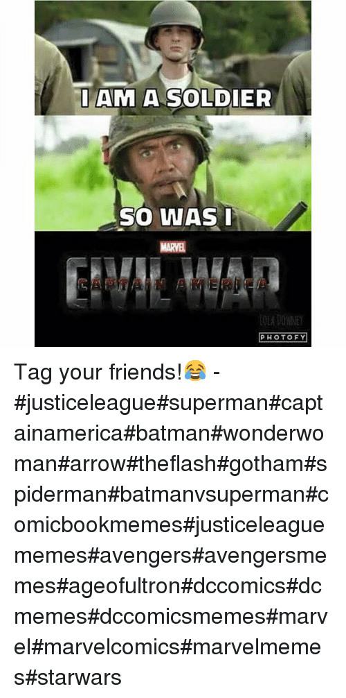 Batman, Friends, and Soldiers: AM A SOLDIER  SO WAS I  LOLA DOWNET  PHOTO FY Tag your friends!😂--justiceleaguesupermancaptainamericabatmanwonderwomanarrowtheflashgothamspidermanbatmanvsupermancomicbookmemesjusticeleaguememesavengersavengersmemesageofultrondccomicsdcmemesdccomicsmemesmarvelmarvelcomicsmarvelmemesstarwars