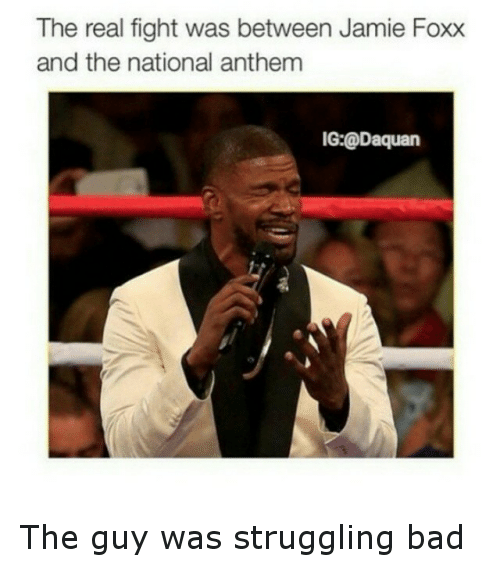 Bad, Daquan, and Funny: The real fight was between Jamie Foxx  and the national anthem  IG-@Daquan The guy was struggling bad