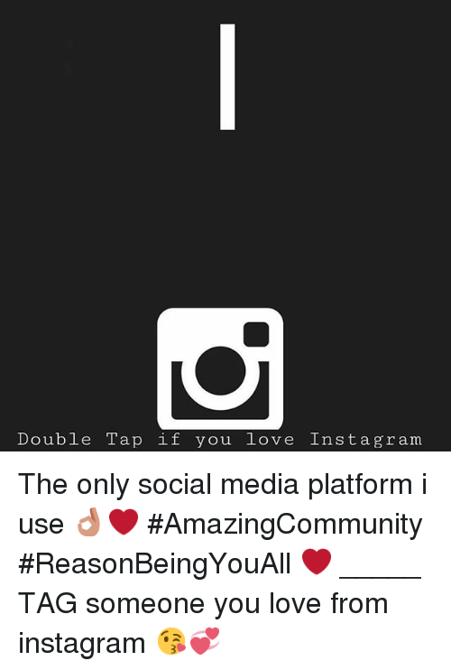 Instagram, Love, and Social Media: Double Tap if you love Inst a g ram The only social media platform i use 👌🏻❤️-AmazingCommunity-ReasonBeingYouAll ❤️-_____-TAG someone you love from instagram 😘💞
