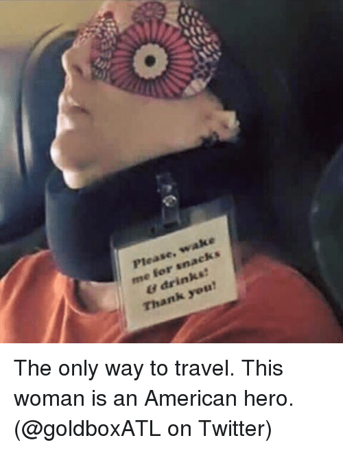 Instagram The only way to travel This a07567 please wake me for snacks u drinks! thank you! the only way to,Funny Meme Airplane Snack