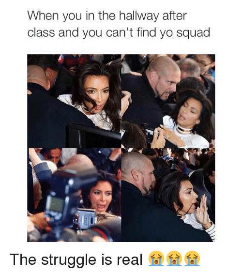 Funny, Memes, and Squad: When you in the hallway after  class and you can't find yo squad The struggle is real 😭😭😭