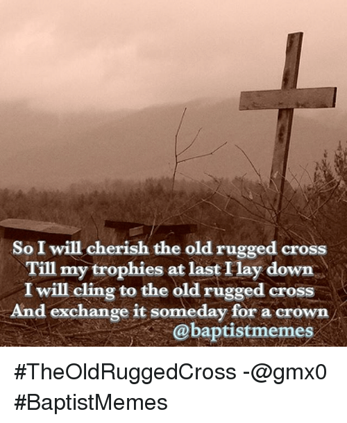 So I Will Cherish The Old Rugged Cross Till My Trophies At