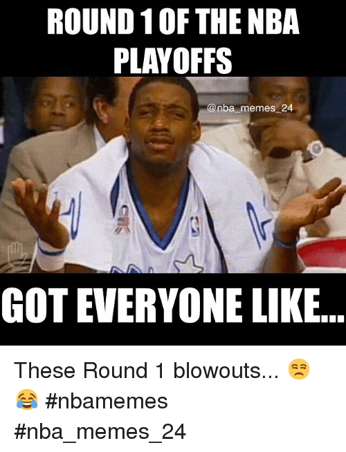 Instagram These Round 1 blowouts nbamemes nba memes 24 c9188f round 10f the nba playoffs memes 24 got everyone like these round