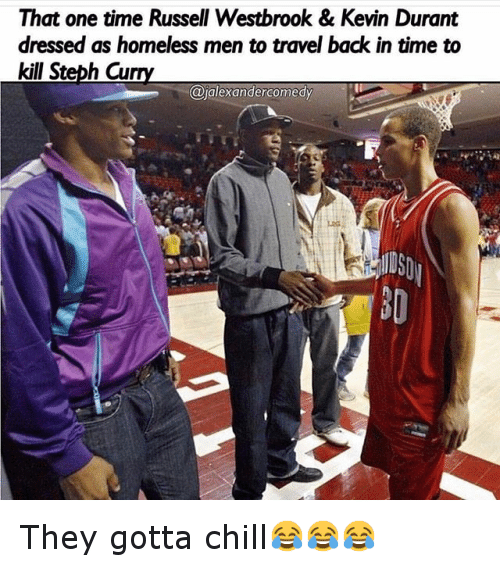 Basketball, Chill, and Clothes: That one time Russell Westbrook & Kevin Durant dressed as homeless men to travel back in time to kill Steph Curry They gotta chill😂😂😂