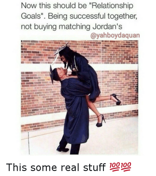 funny goals and jordans now this should be relationship goals.