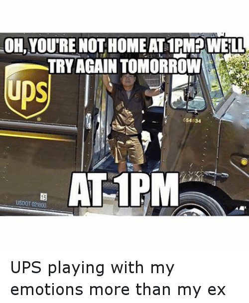 OH YOURE NOTHOME AT1PMPWELL 54834 AT PM USDOT 021800 UPS