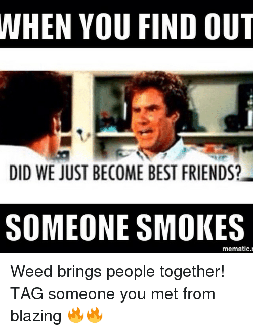 Instagram Weed brings people together TAG someone f643b6 when you find out did we just become best friends? someone smokes