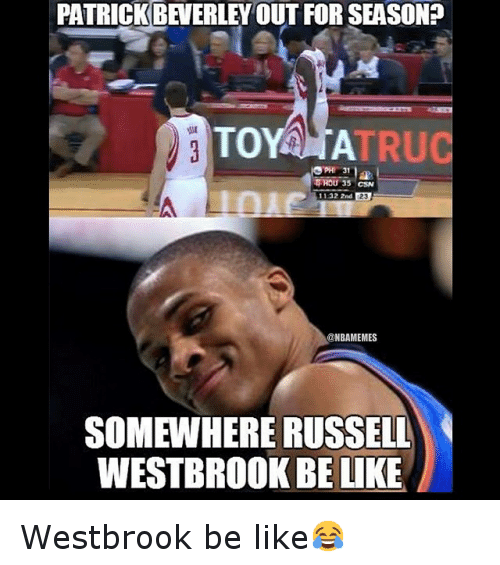 Basketball, Be Like, and Russell Westbrook: PATRICK BEVERLEY OUT FOR SEASONO  TO  TRU  TRAOU 35  1132 2nd  @NBAMEMES  SOMEWHERE RUSSELL  WESTBROOK BELIKE Westbrook be like😂