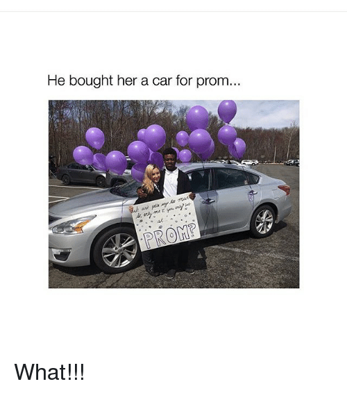 Instagram What d7d04a he bought her a car for prom what!!! cars meme on me me