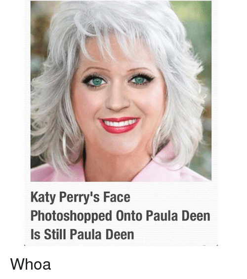 Katy Perry S Face Photoshopped Onto Paula Deen Is Still