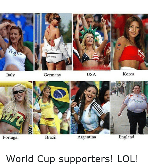 England, Lol, and Soccer: ITALY  Italy  Portugal  GERMANY  Germany  pRAzil  Brazil  USA.  Argentina  Korea  England World Cup supporters! LOL!