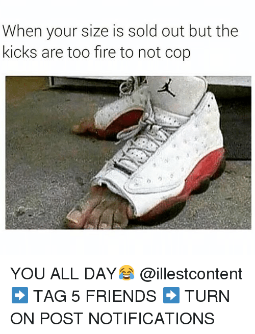 a9b343502ad4 When Your Size Is Sold Out but the Kicks Are Too Fire to Not Cop YOU ...