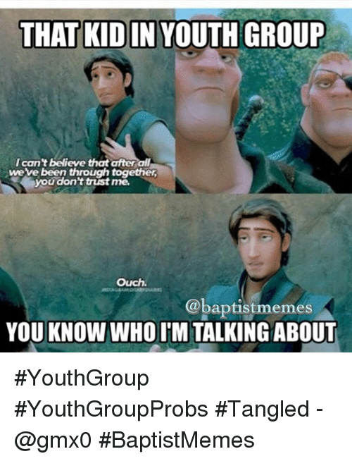 Instagram YouthGroup YouthGroupProbs Tangled gmx0 BaptistMemes ac2f9d that kid in youth group ican't believe that after all we've been