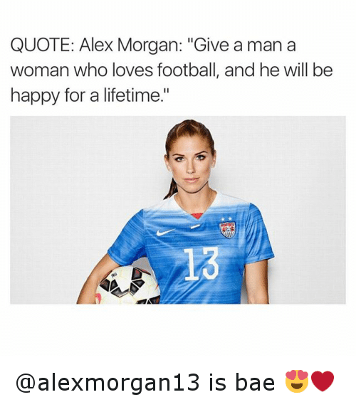 Quote alex morgan give a man a woman who loves football and he will bae love and soccer quote alex morgan give a man voltagebd