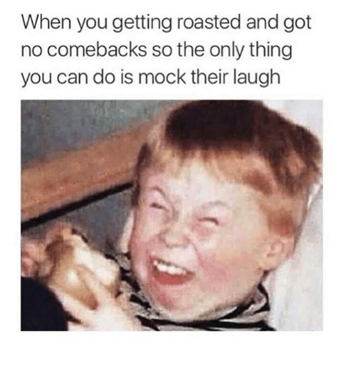 Funny, Memes, and Roast: When you getting roasted and got  no comebacks so the only thing  you can do is mock their laugh ⠀