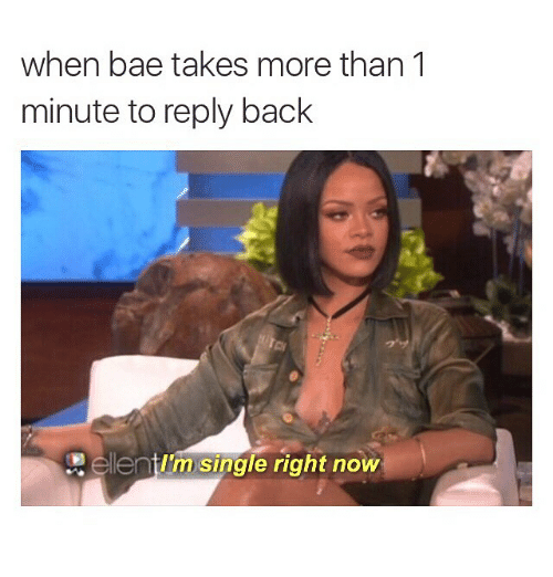 Funny Memes For Bae : When bae takes more than minute to reply back eleni i m