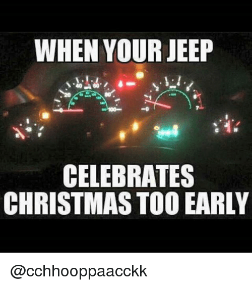 Early Christmas Meme.When Your Jeep Celebrates Christmas Too Early Christmas