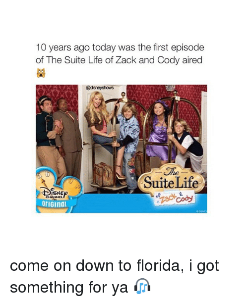 Life, Florida, and Suits: 10 years ago today was the first episode  of The Suite Life of Zack and Cody aired  Life  Suite  SNE  orIGIndL. come on down to florida, i got something for ya 🎧