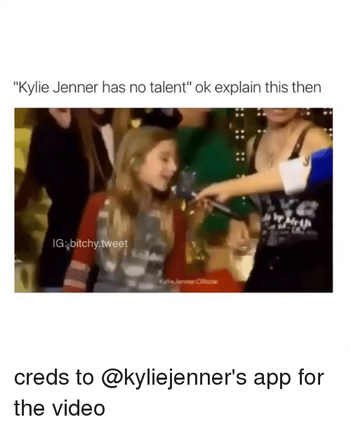 Instagram creds to kyliejenners app for the a6d6bb kylie jenner has no talent ok explain this then ig bitchy tweet