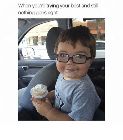 e581fb08a When You're Trying Your Best and Still Nothing Goes Right ⠀ | Funny ...