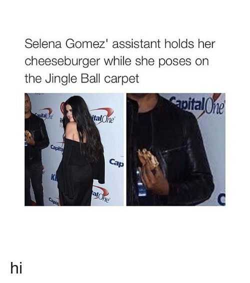 Selena Gomez, Selena, and Girl Memes: Selena Gomez' assistant holds her  cheeseburger while she poses on  the Jingle Ball carpet  talOne  Cap hi