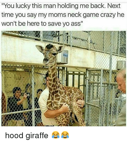 """Ass, Crazy, and Funny: """"You lucky this man holding me back. Next  time you say my moms neck game crazy he  won't be here to save yo ass"""" hood giraffe 😂😂"""