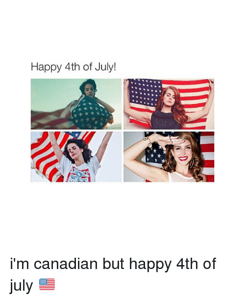 Instagram im canadian but happy 4th of 64d301 happy 4th of july! i'm canadian but happy 4th of july 🇺🇸 4th