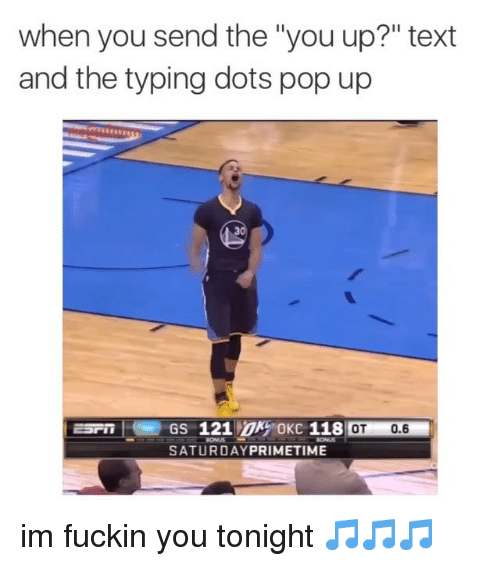 Instagram im fuckin you tonight a3cc66 when you send the you up? text and the typing dots pop up 121 okc,You Up Meme