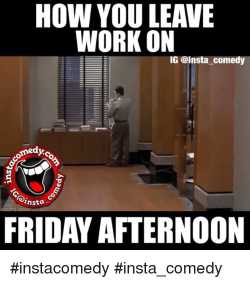 Friday Work Meme Funny : How you leave work on ig comedy medyo rnsta friday