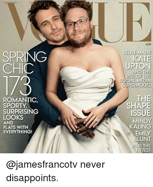 Blunts, Disappointed, and Emily Blunt: SPRING  CHIC  I/3  ROMANTIC,  SPORTY  SURPRISING  LOOKS  AND  FLATS WITH  EVERYTHING!  APR  SELFIE-MADE  KATE  AND  THE  RISE OF THE  SOCIAL MEDIA  SUPERMODEL  THE  SHAPE  ISSUE  MINDY  KALING  EMILY  BLUNT  S THE  FITTEST @jamesfrancotv never disappoints.