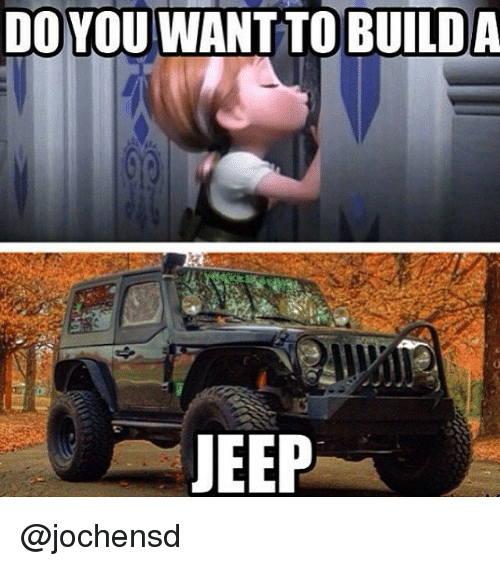 Marvelous Jeep, Building, And Do You Want To: DO YOU WANT TO BUILD A