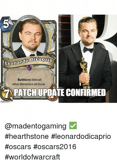 Leonardo DiCaprio, Oscars, and Hearstone: Leonardo DiCaprio  Battlecry: Give all  other characters an Oscar  PATCHUPOATE CONFIRMED @madentogaming ✅ hearthstone leonardodicaprio oscars oscars2016 worldofwarcraft