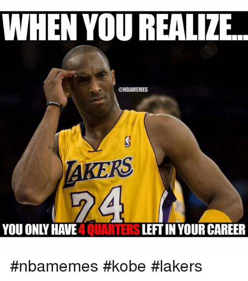 Basketball, Nba, and Sports: WHEN YOU REALIZE.  @NBAMEMES  RS  YOU ONIVHAWE  4 QUARTERS  LEFTIN YOUR CAREER nbamemes kobe lakers
