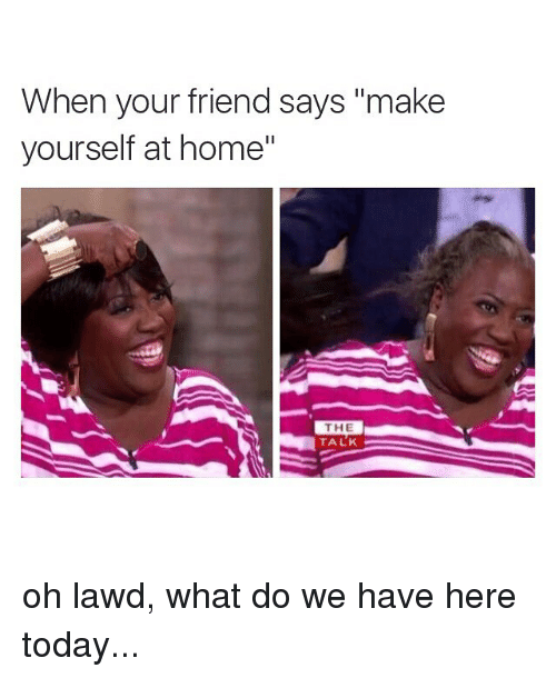 25 best memes about making yourself at home making yourself friends funny and memes when your friend says make yourself at home solutioingenieria Images